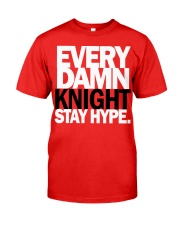 Every Damn Knight Stay HYPE Classic T-Shirt front