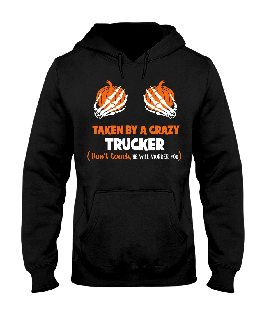 Taken by a crazy trucker Hooded Sweatshirt