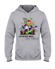 Life without music I dont think so Hooded Sweatshirt front