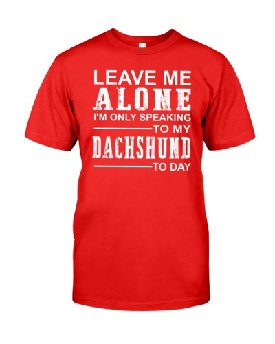 leave me alone i'm only speaking to my dachshund
