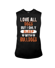 love all dogs but i only sleep with bulldogs Sleeveless Tee thumbnail