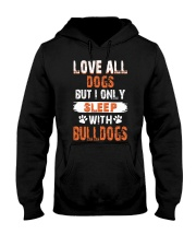 love all dogs but i only sleep with bulldogs Hooded Sweatshirt thumbnail