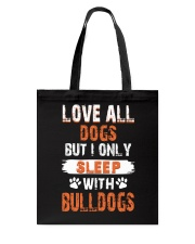 love all dogs but i only sleep with bulldogs Tote Bag thumbnail
