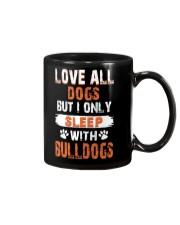 love all dogs but i only sleep with bulldogs Mug thumbnail