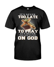 it's never too late to pray it's never too late to Classic T-Shirt front