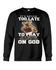 it's never too late to pray it's never too late to Crewneck Sweatshirt thumbnail