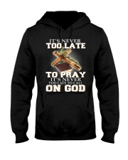 it's never too late to pray it's never too late to Hooded Sweatshirt thumbnail