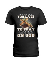 it's never too late to pray it's never too late to Ladies T-Shirt thumbnail