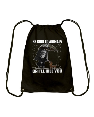 be kind to animal or i'll kill you