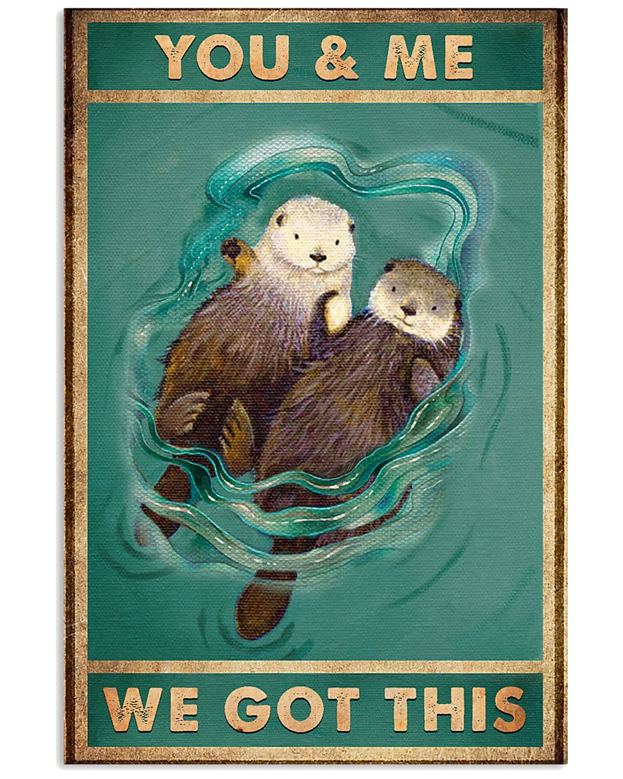 You and me We got this 11x17 Poster