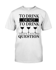 Wine - Stupid Question Classic T-Shirt thumbnail