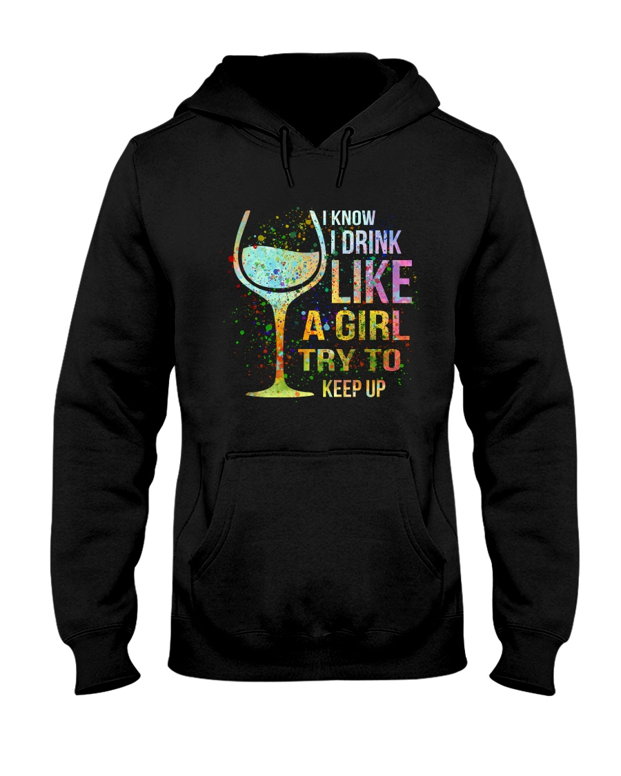 Wine I Know I Drink Like A Girl Try To Keep Up Hooded Sweatshirt