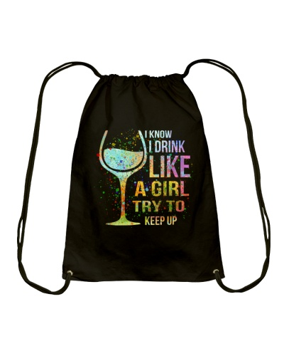 Wine I Know I Drink Like A Girl Try To Keep Up