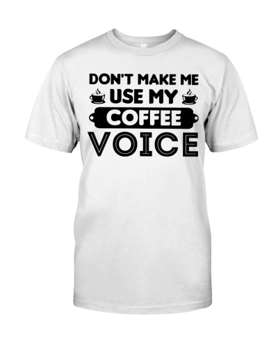 Dont Make Me Use My Coffee Voice