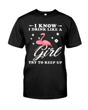 Wine I Know I Drink Like A Girl Classic T-Shirt front
