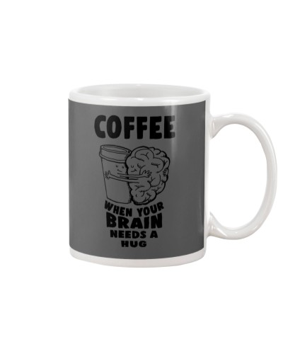 Coffee -When your brain needs a hug