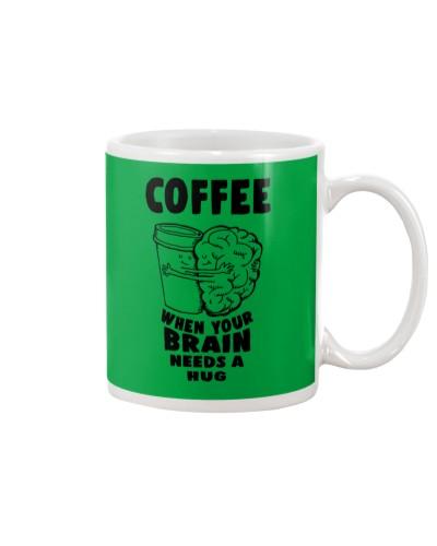 Coffee -When your brain needs a hug