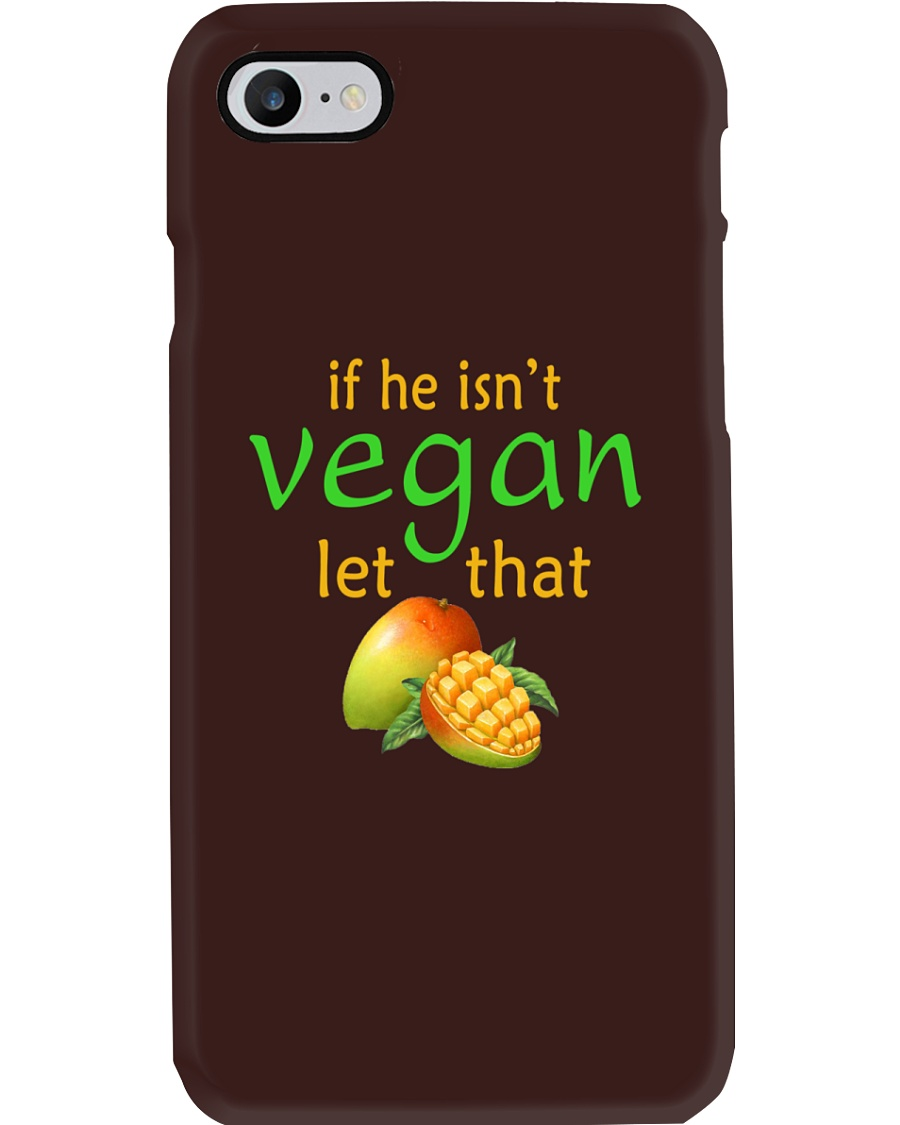 IF HE ISN'T VEGAN LET THAT Phone Case