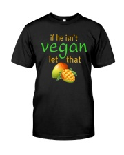 IF HE ISN'T VEGAN LET THAT Classic T-Shirt tile