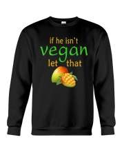 IF HE ISN'T VEGAN LET THAT Crewneck Sweatshirt tile