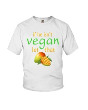IF HE ISN'T VEGAN LET THAT Youth T-Shirt front
