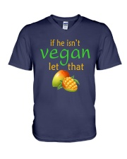 IF HE ISN'T VEGAN LET THAT V-Neck T-Shirt tile