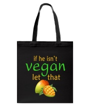 IF HE ISN'T VEGAN LET THAT Tote Bag thumbnail