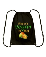 IF HE ISN'T VEGAN LET THAT Drawstring Bag thumbnail