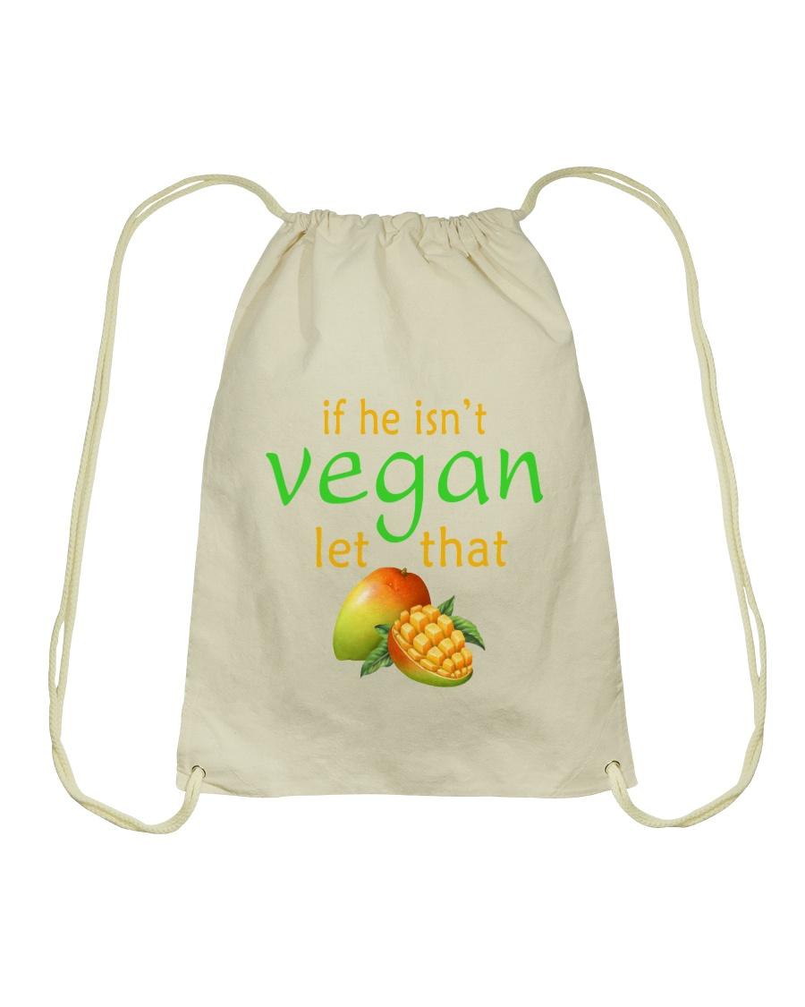 IF HE ISN'T VEGAN LET THAT Drawstring Bag