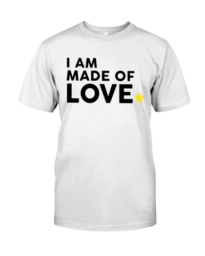 I Am Made Of Love T Shirt Hoodie Sweatshirt
