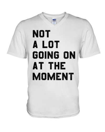 Not A Lot Going On At The Moment T Shirts