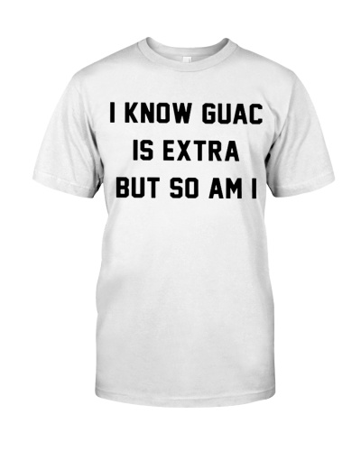 I Know Guac Is Extra But So Am I T-Shirts Hoodie