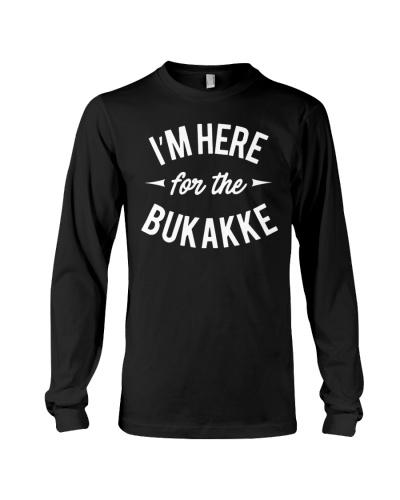 I'm Here For The Bukakke TShirts Hoodie Sweatshirt