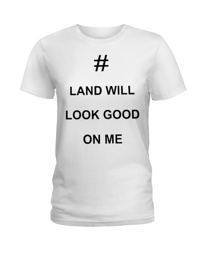 Land Will Look Good On Me T Shirts Hoodie