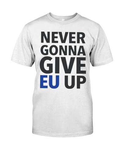 Never Gonna Give EU Up T-Shirts Hoodie Sweatshirt