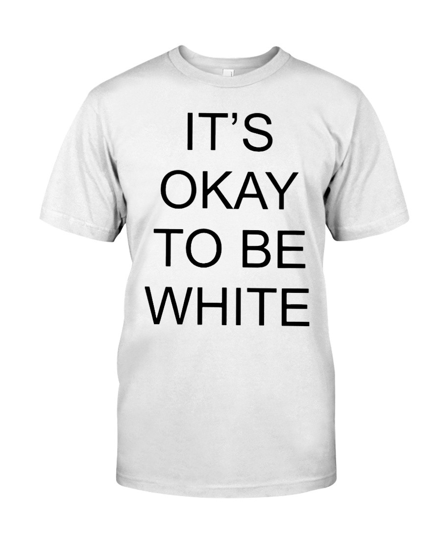 Kanoa Lloyd It's Okay To Be White T Shirts Hoodie Premium Fit Mens Tee