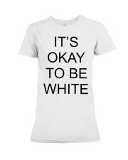 Kanoa Lloyd It's Okay To Be White T Shirts Hoodie Premium Fit Ladies Tee thumbnail
