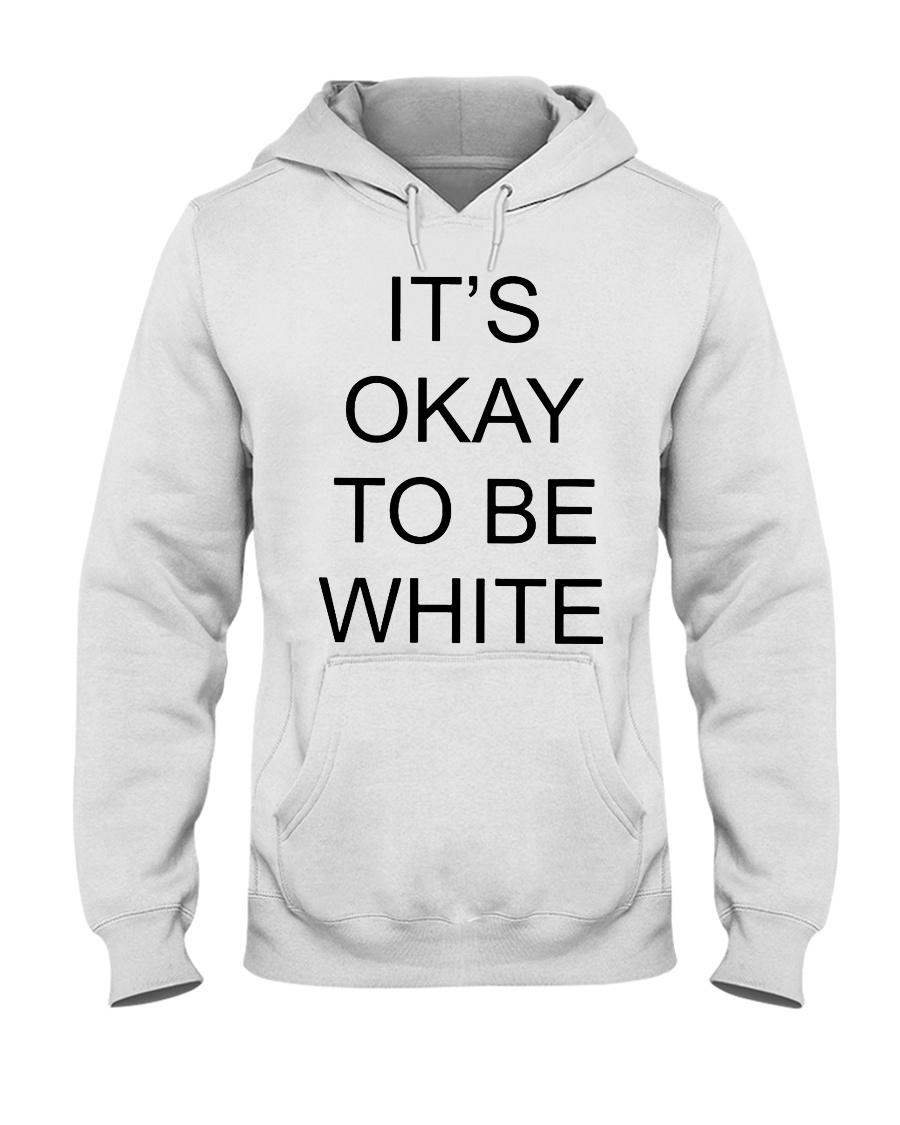 Kanoa Lloyd It's Okay To Be White T Shirts Hoodie Hooded Sweatshirt