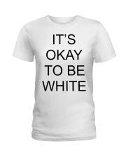Kanoa Lloyd It's Okay To Be White T Shirts Hoodie Ladies T-Shirt thumbnail