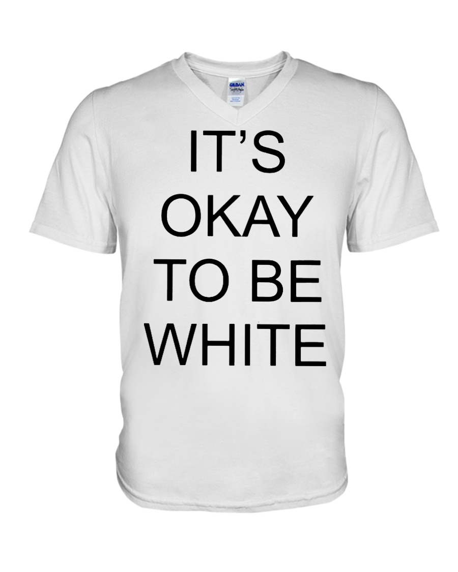 Kanoa Lloyd It's Okay To Be White T Shirts Hoodie V-Neck T-Shirt