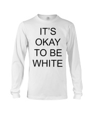 Kanoa Lloyd It's Okay To Be White T Shirts Hoodie Long Sleeve Tee thumbnail