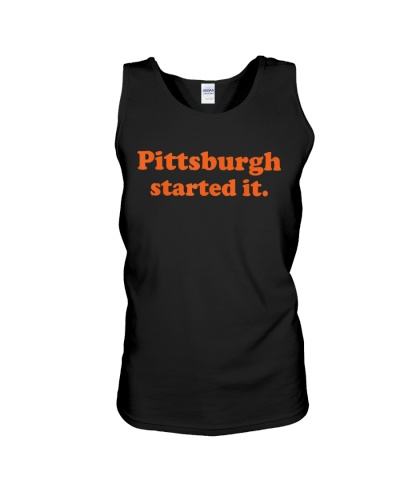 Pittsburgh Started It T Shirt Hoodie Sweatshirt