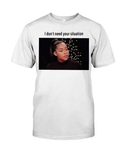 I Don't Need Your Situation T Shirts Hoodie
