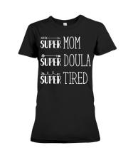 Super Mom Super Doula Super Tired Premium Fit Ladies Tee front