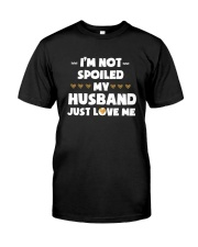 I'm Not Spoiled My Husband Just Loves Me Classic T-Shirt thumbnail
