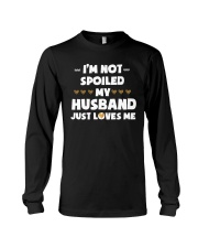 Im Not Spoiled My Husband Just Loves Me Long Sleeve Tee front