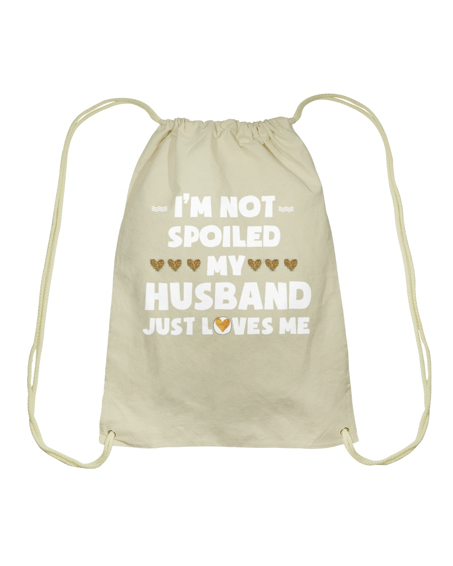 Im Not Spoiled My Husband Just Loves Me Drawstring Bag