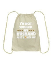 Im Not Spoiled My Husband Just Loves Me Drawstring Bag front