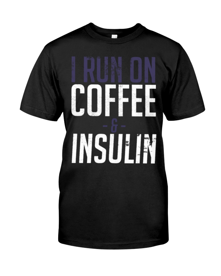 I Run On Coffee And Insulin Diabetes Tee shirts Classic T-Shirt