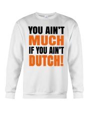 DUTCH - YOU AIN'T MUCH IF YOU AIN'T DUTCH Crewneck Sweatshirt thumbnail